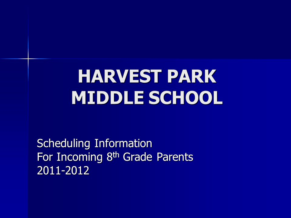 HARVEST PARK MIDDLE SCHOOL Scheduling Information For Incoming 8 th Grade Parents 2011-2012