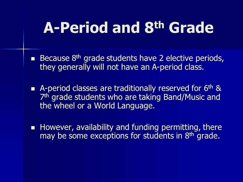 A-Period and 8 th Grade Because 8 th grade students have 2 elective periods, they generally will not have an A-period class.