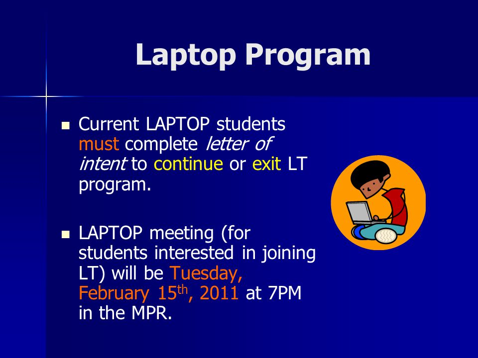 Laptop Program Current LAPTOP students must complete letter of intent to continue or exit LT program.