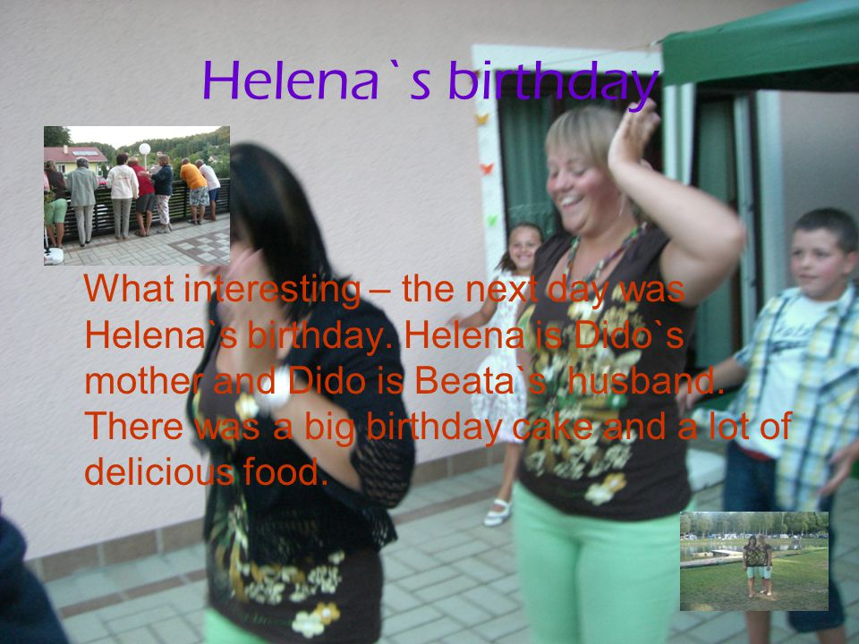 Helena`s birthday What interesting – the next day was Helena`s birthday.