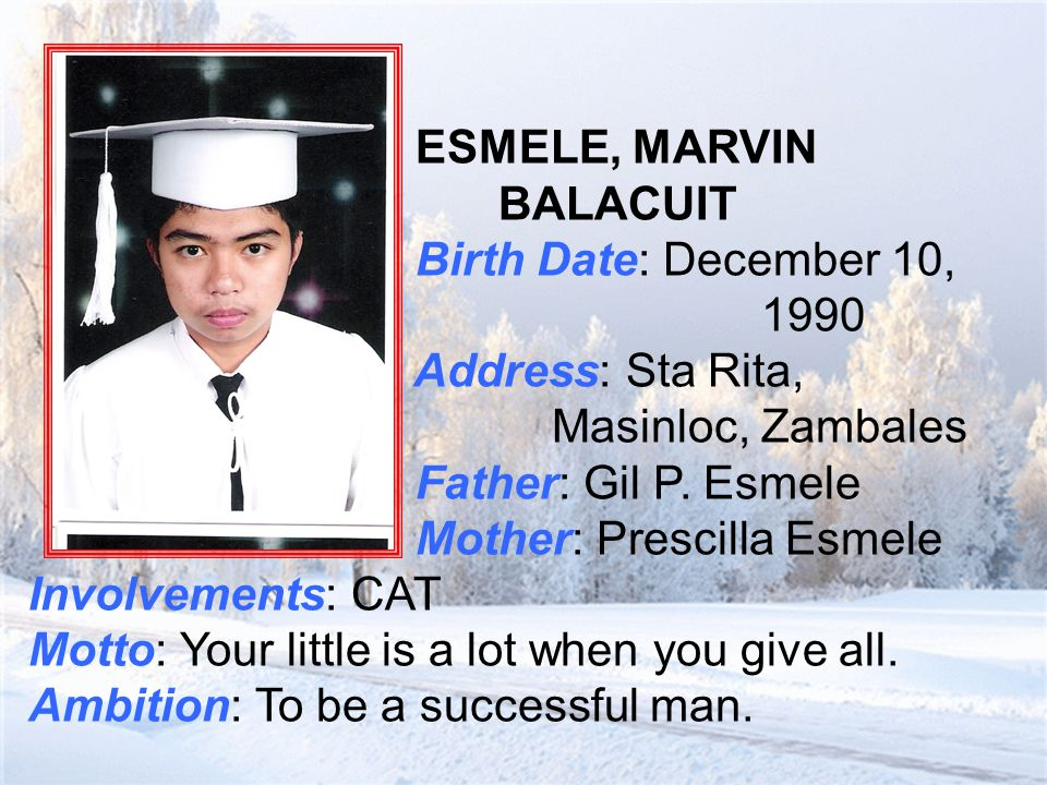 ESMELE, MARVIN BALACUIT Birth Date: December 10, 1990 Address: Sta Rita, Masinloc, Zambales Father: Gil P.