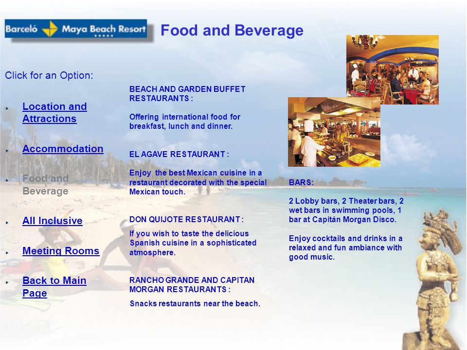 Location and Attractions Accommodation Food and Beverage All Inclusive Meeting Rooms Back to Main Page Click for an Option: Food and Beverage BEACH AN