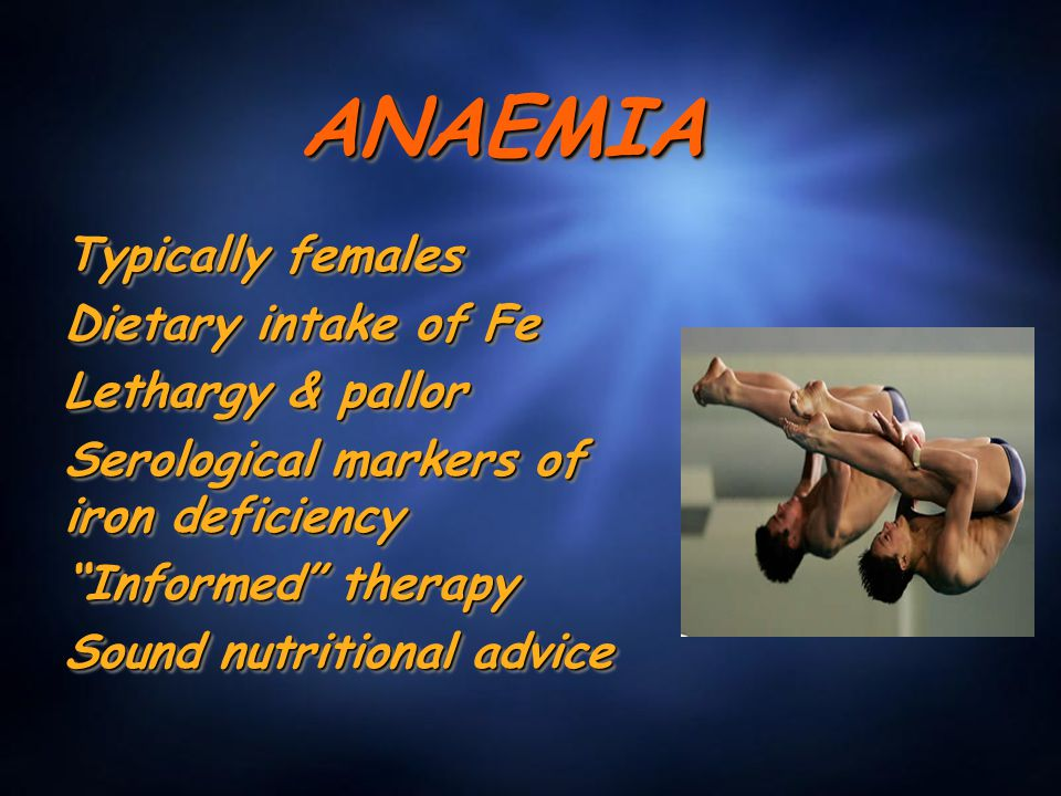 "ANAEMIA ANAEMIA Typically females Dietary intake of Fe Lethargy & pallor Serological markers of iron deficiency ""Informed"" therapy Sound nutritional a"