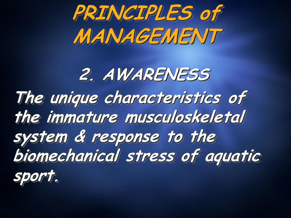 PRINCIPLES of MANAGEMENT 2. AWARENESS The unique characteristics of the immature musculoskeletal system & response to the biomechanical stress of aqua