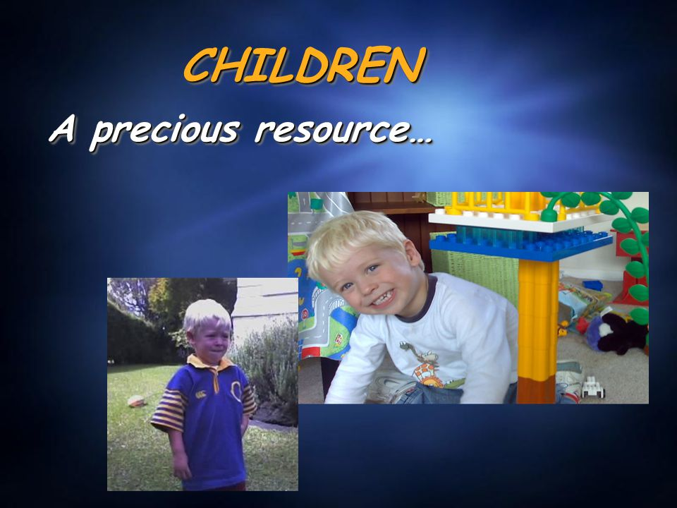 CHILDRENCHILDREN A precious resource…