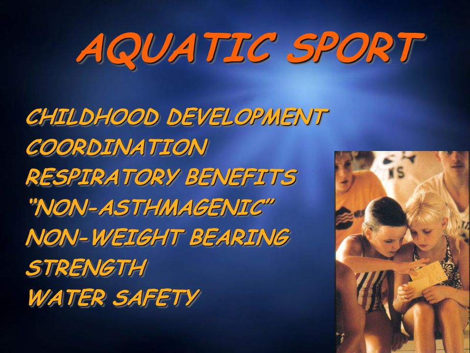 AQUATIC SPORT CHILDHOOD DEVELOPMENT COORDINATION RESPIRATORY BENEFITS NON-ASTHMAGENIC NON-WEIGHT BEARING STRENGTH WATER SAFETY CHILDHOOD DEVELOPMENT COORDINATION RESPIRATORY BENEFITS NON-ASTHMAGENIC NON-WEIGHT BEARING STRENGTH WATER SAFETY