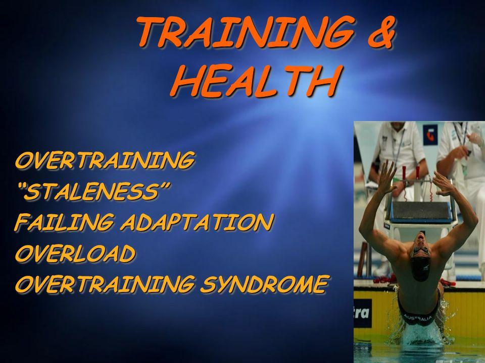 TRAINING & HEALTH TRAINING & HEALTH OVERTRAINING STALENESS FAILING ADAPTATION OVERLOAD OVERTRAINING SYNDROME OVERTRAINING STALENESS FAILING ADAPTATION OVERLOAD OVERTRAINING SYNDROME