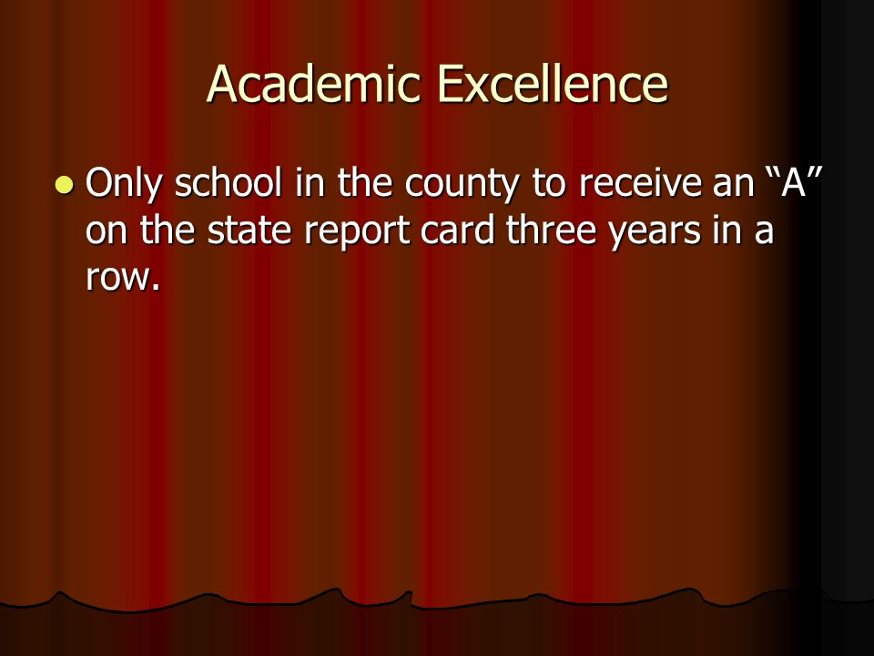 "Academic Excellence Only school in the county to receive an ""A"" on the state report card three years in a row. Only school in the county to receive an"