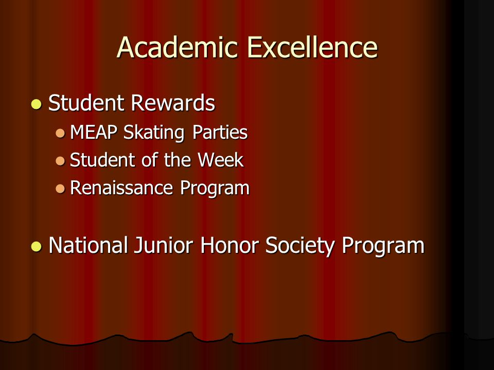 Academic Excellence Student Rewards Student Rewards MEAP Skating Parties MEAP Skating Parties Student of the Week Student of the Week Renaissance Prog