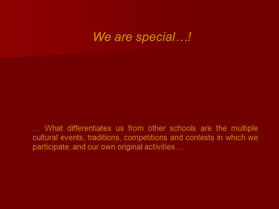 … What differentiates us from other schools are the multiple cultural events, traditions, competitions and contests in which we participate, and our own original activities … We are special…!