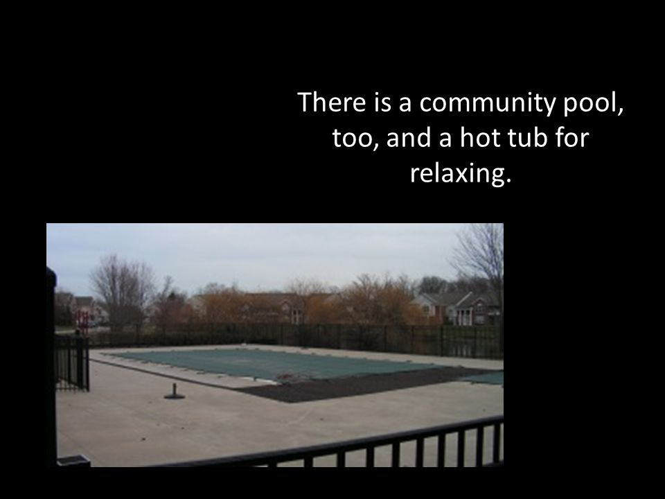 There is a community pool, too, and a hot tub for relaxing.