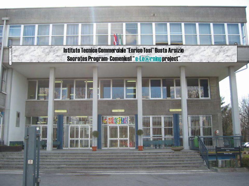 Istituto Tecnico Commerciale Enrico Tosi Busto Arsizio Socrates Program- Comenius1 e-Le@rning project e-Le@rning