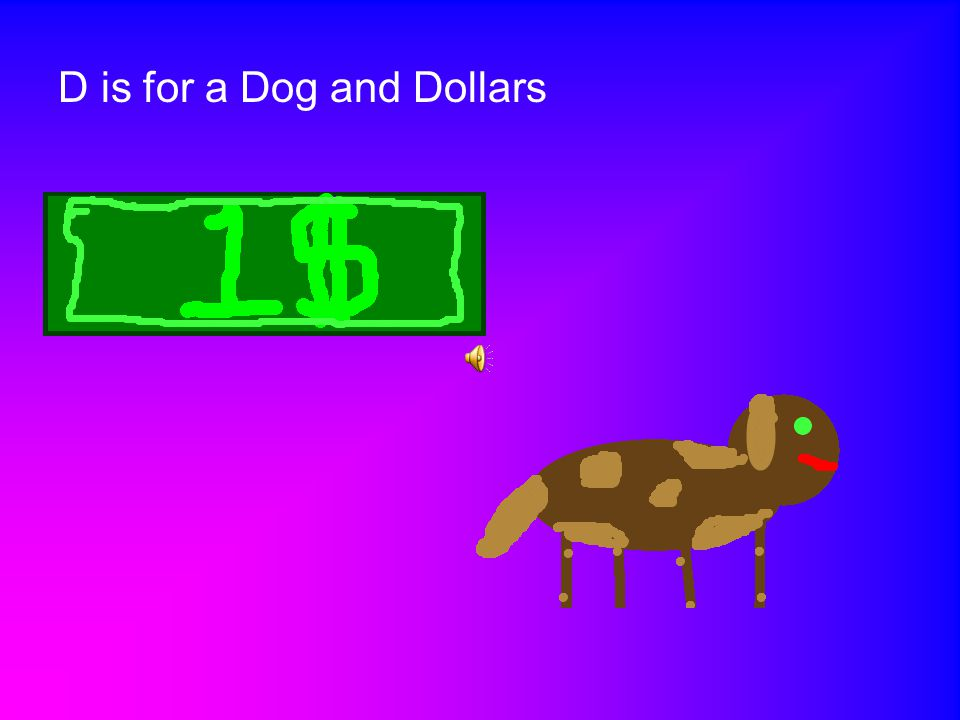 D is for a Dog and Dollars