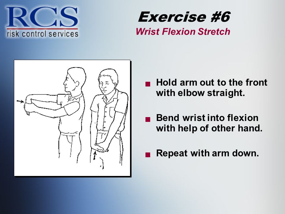 Exercise #6 Wrist Flexion Stretch  Hold arm out to the front with elbow straight.