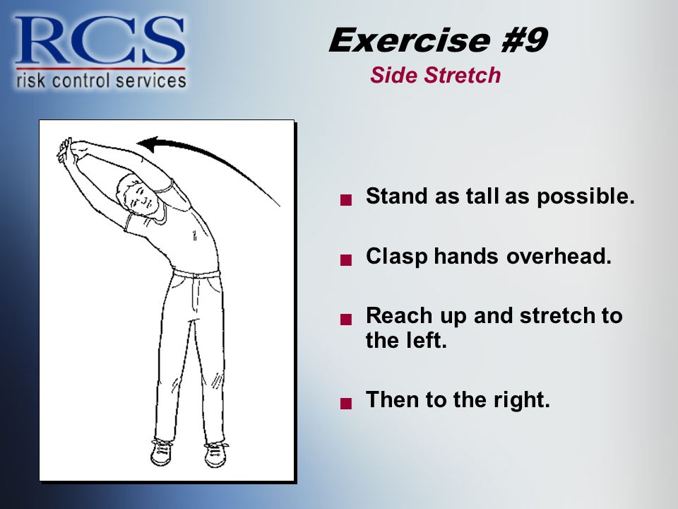 Exercise #9 Side Stretch  Stand as tall as possible.