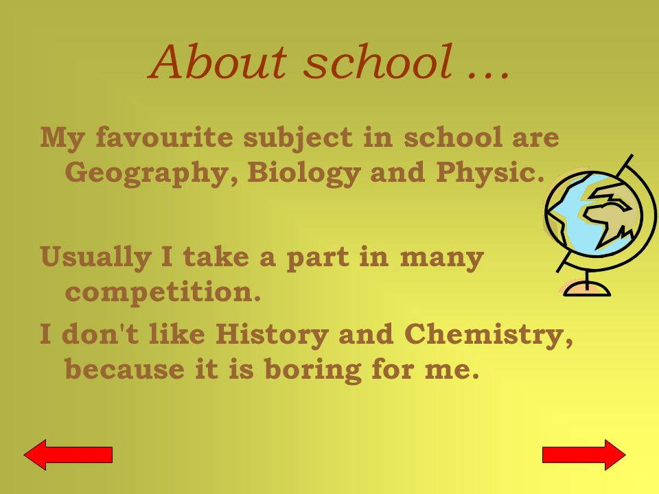 About school … My favourite subject in school are Geography, Biology and Physic.