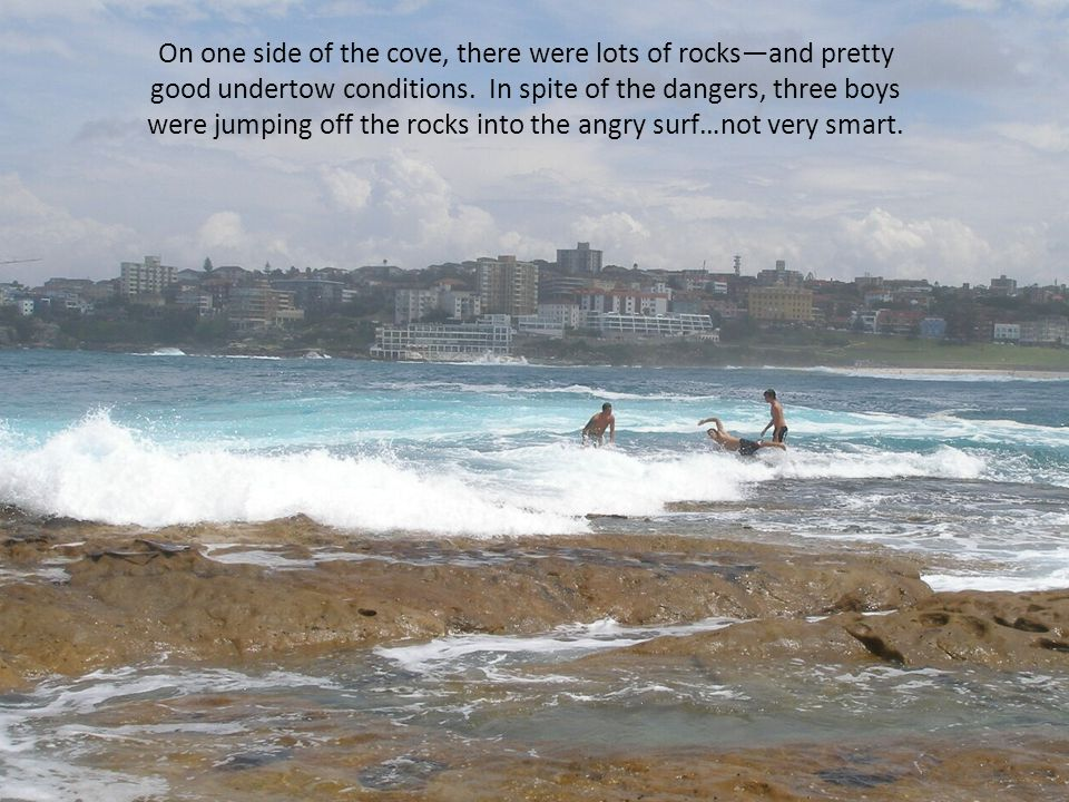 On one side of the cove, there were lots of rocks—and pretty good undertow conditions.