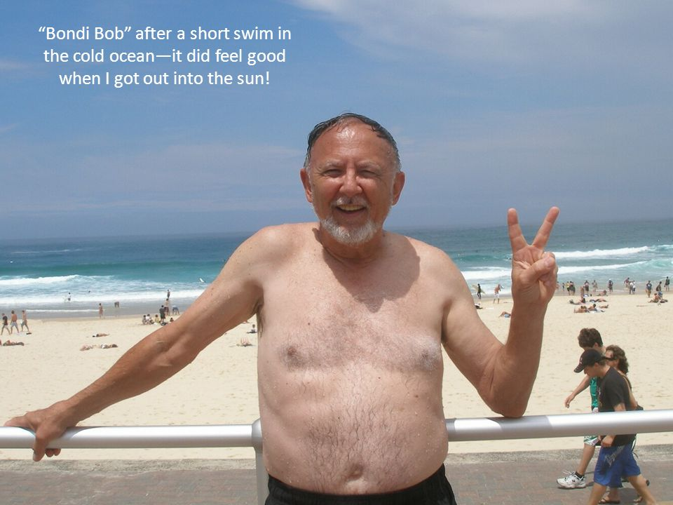Bondi Bob after a short swim in the cold ocean—it did feel good when I got out into the sun!