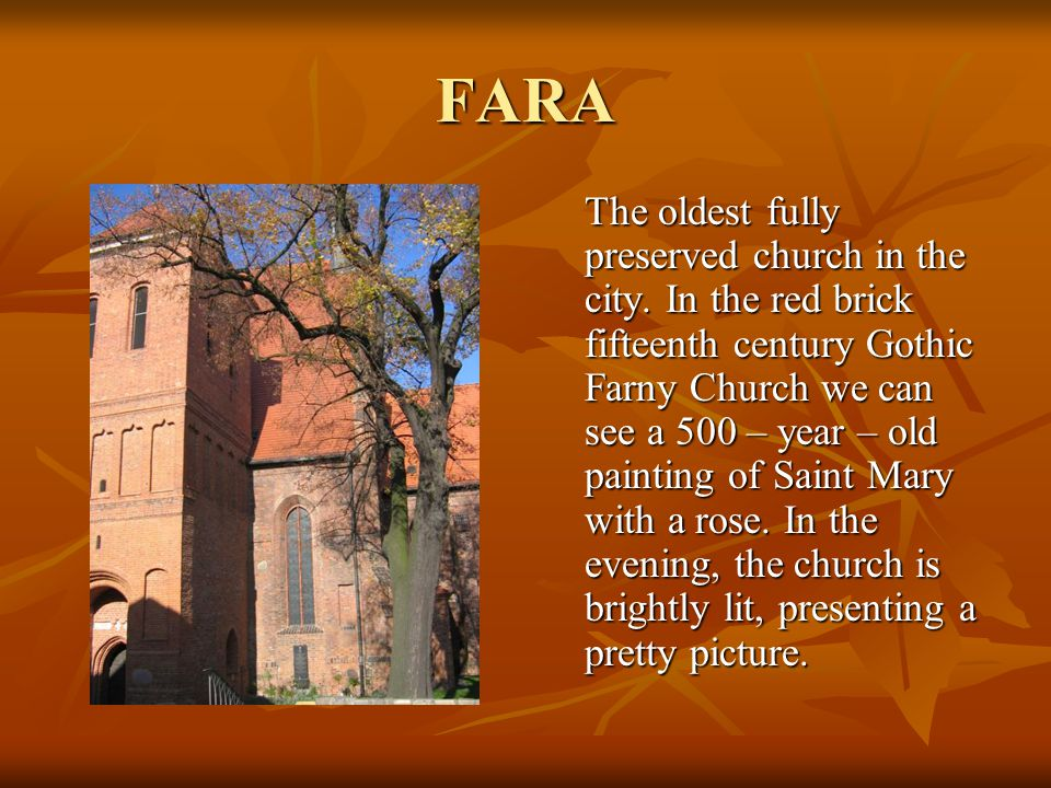 FARA The oldest fully preserved church in the city. In the red brick fifteenth century Gothic Farny Church we can see a 500 – year – old painting of S