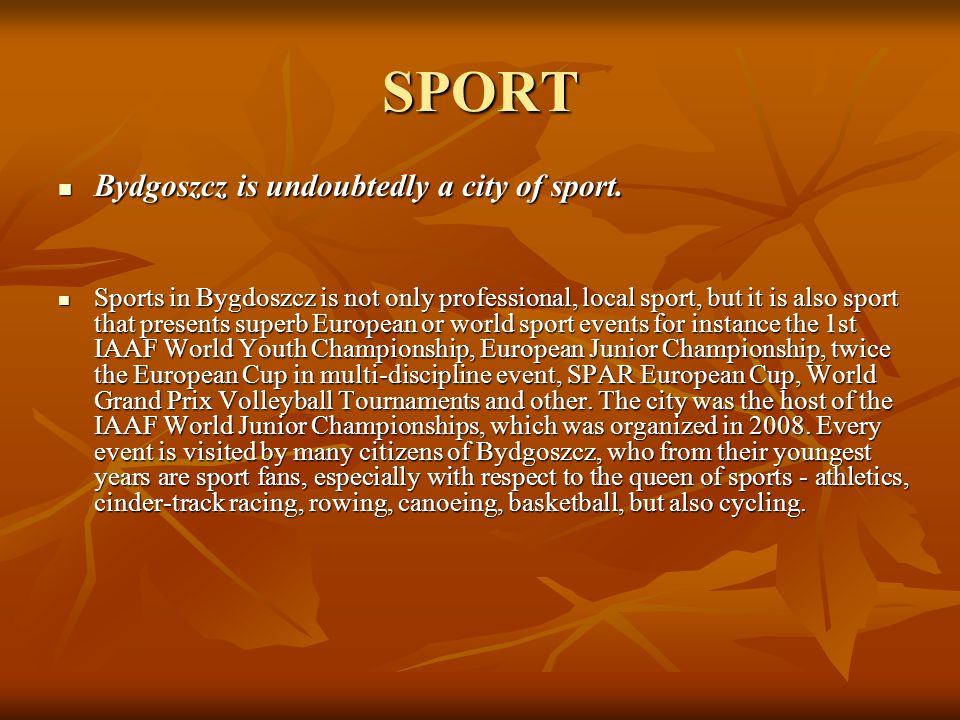 SPORT Bydgoszcz is undoubtedly a city of sport. Bydgoszcz is undoubtedly a city of sport. Sports in Bygdoszcz is not only professional, local sport, b