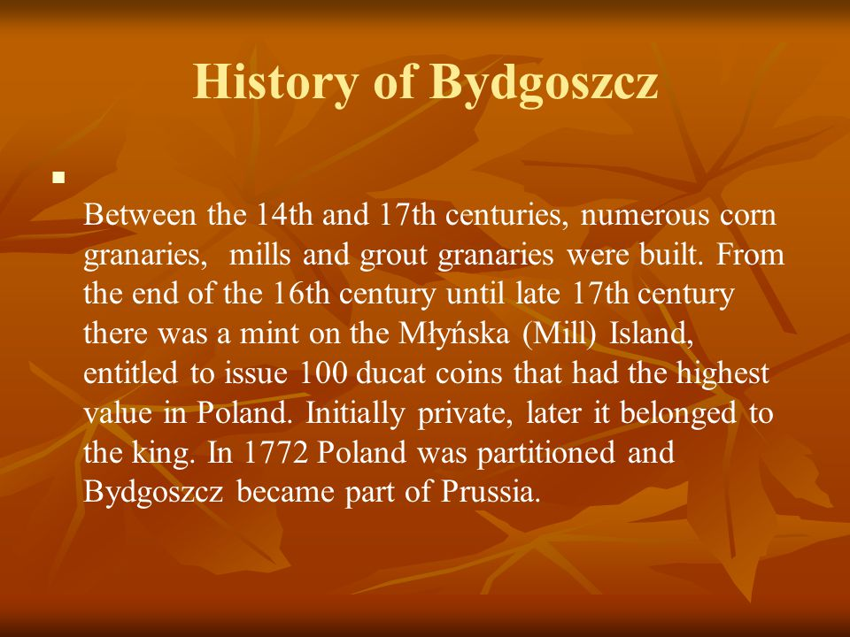 History of Bydgoszcz In 1773 the Prussian King, Frederick the 2nd, ordered the construction of the Bydgoszcz Channel that joined Noteć and Brda.