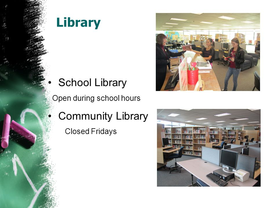 Library School Library Open during school hours Community Library Closed Fridays