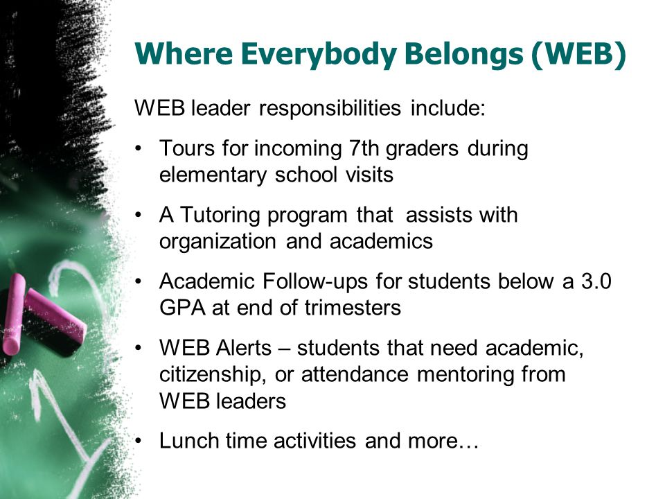 WEB leader responsibilities include: Tours for incoming 7th graders during elementary school visits A Tutoring program that assists with organization