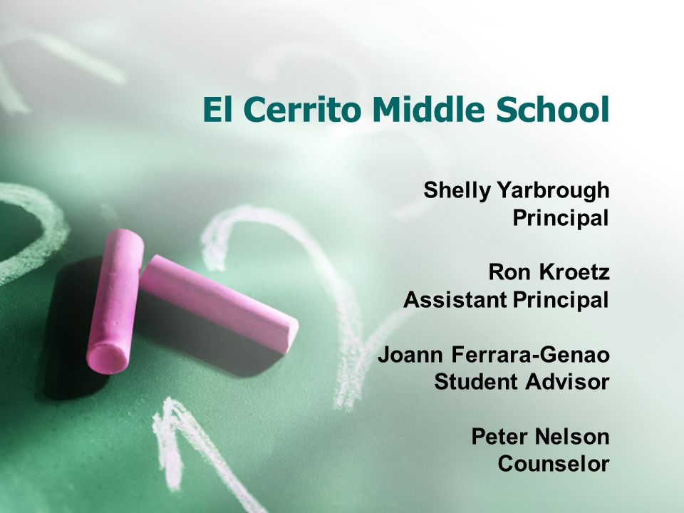 El Cerrito Middle School Shelly Yarbrough Principal Ron Kroetz Assistant Principal Joann Ferrara-Genao Student Advisor Peter Nelson Counselor