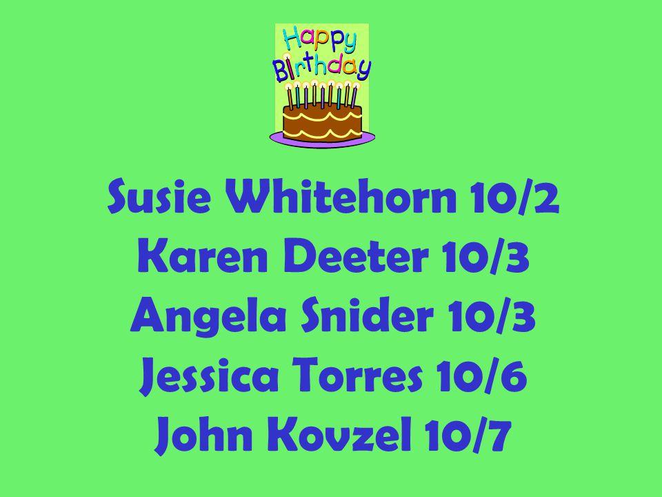 Susie Whitehorn 10/2 Karen Deeter 10/3 Angela Snider 10/3 Jessica Torres 10/6 John Kovzel 10/7