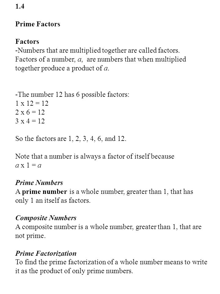 1.4 Prime Factors Factors -Numbers that are multiplied together are called factors.