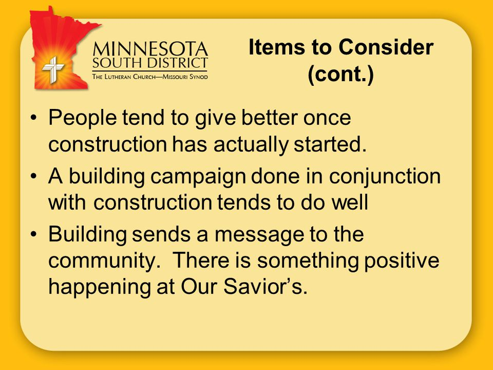 Items to Consider (cont.) People tend to give better once construction has actually started.