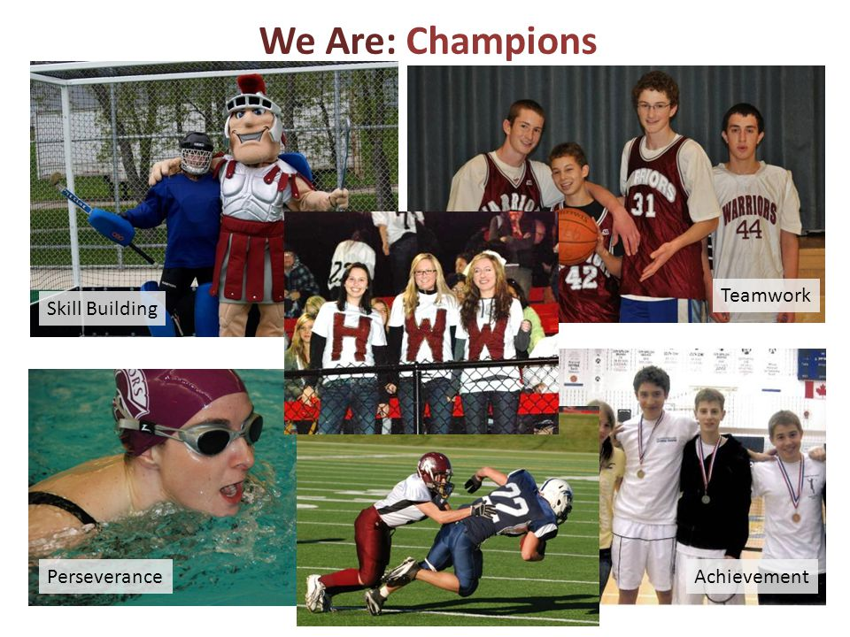 We Are: Champions Teamwork PerseveranceAchievement Skill Building