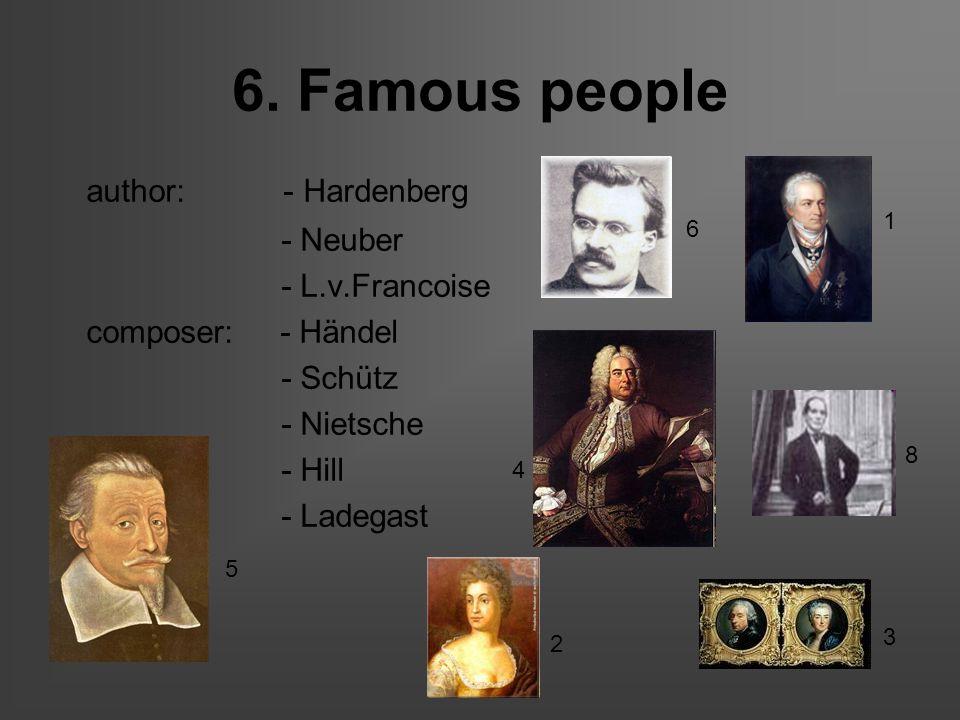 6. Famous people author: - Hardenberg - Neuber - L.v.Francoise composer: - Händel - Schütz - Nietsche - Hill - Ladegast 4 1 5 3 6 2 8