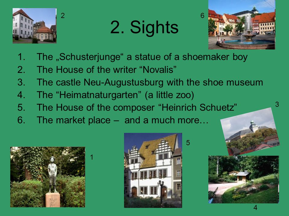 """2. Sights 1.The """"Schusterjunge"""" a statue of a shoemaker boy 2.The House of the writer """"Novalis"""" 3.The castle Neu-Augustusburg with the shoe museum 4.T"""