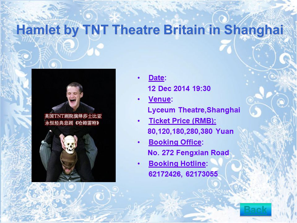 Hamlet by TNT Theatre Britain in Shanghai Date: 12 Dec 2014 19:30 Venue: Lyceum Theatre,Shanghai Ticket Price (RMB): 80,120,180,280,380 Yuan Booking Office: No.