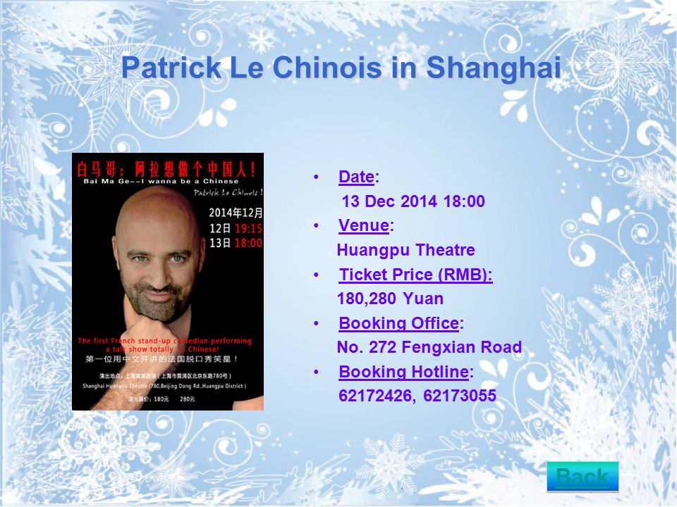 Patrick Le Chinois in Shanghai Date: 13 Dec 2014 18:00 Venue: Huangpu Theatre Ticket Price (RMB): 180,280 Yuan Booking Office: No. 272 Fengxian Road B