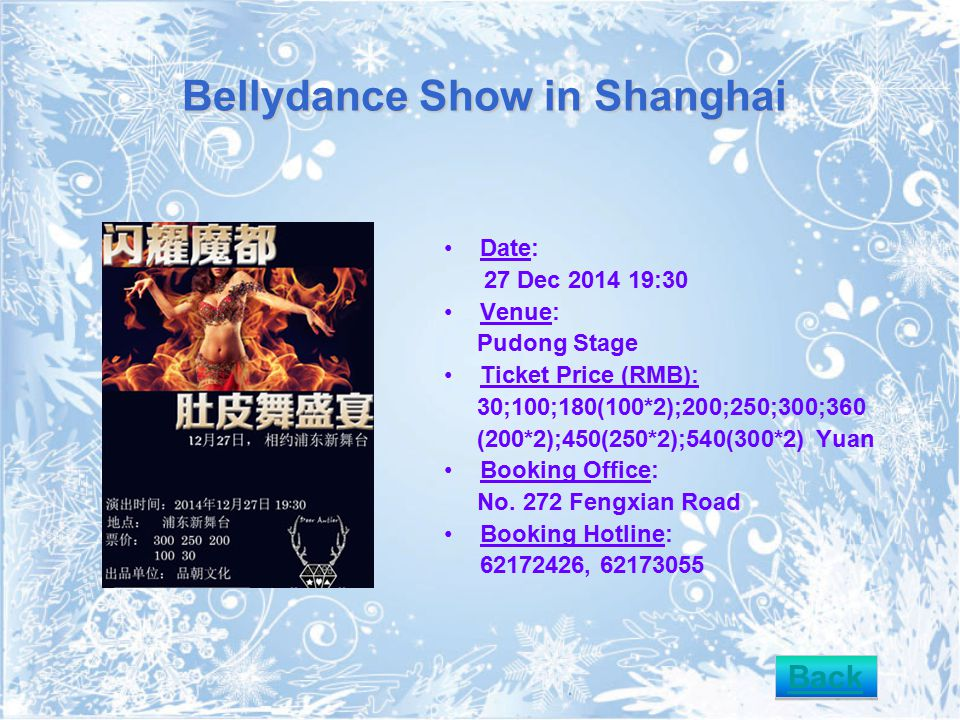 Bellydance Show in Shanghai Date: 27 Dec 2014 19:30 Venue: Pudong Stage Ticket Price (RMB): 30;100;180(100*2);200;250;300;360 (200*2);450(250*2);540(300*2) Yuan Booking Office: No.
