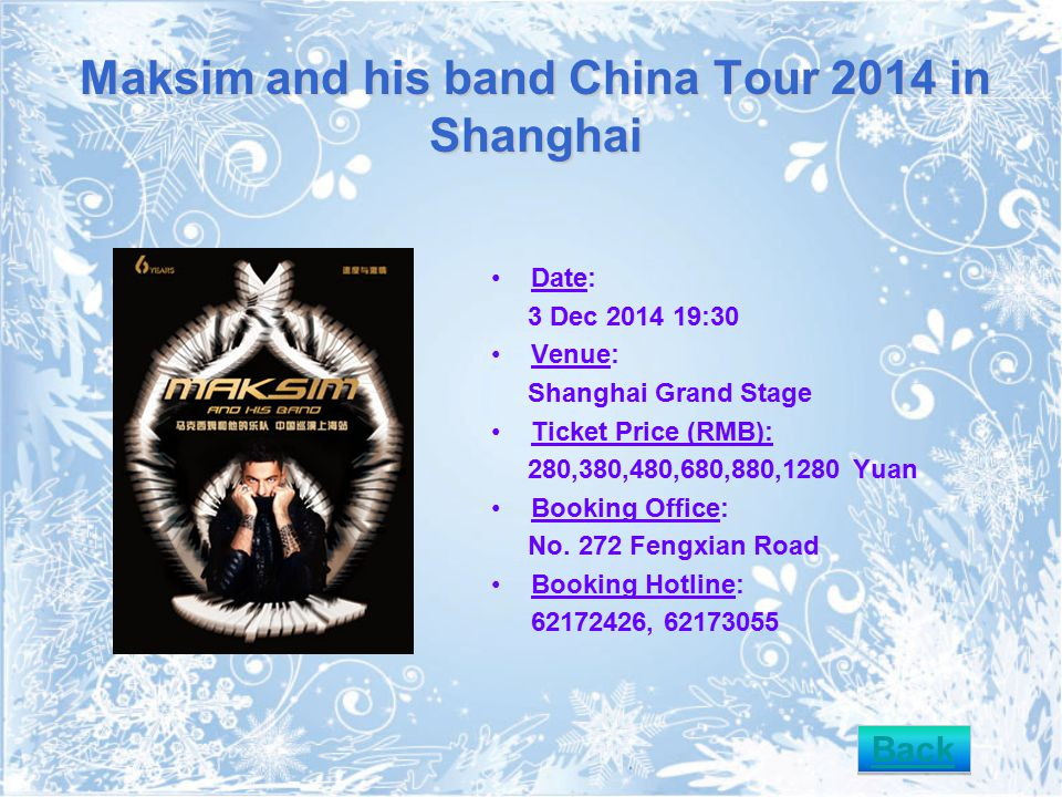 Maksim and his band China Tour 2014 in Shanghai Date: 3 Dec 2014 19:30 Venue: Shanghai Grand Stage Ticket Price (RMB): 280,380,480,680,880,1280 Yuan Booking Office: No.
