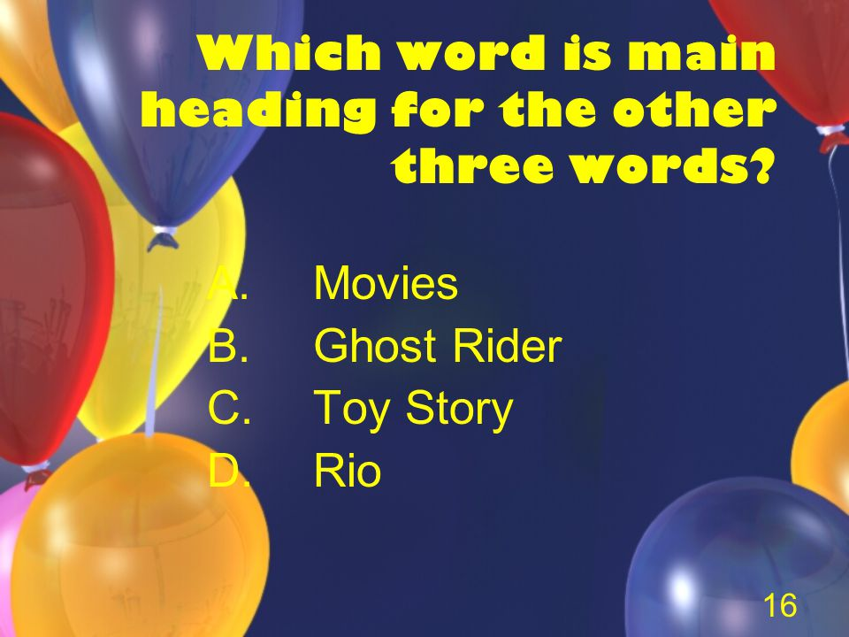 16 Which word is main heading for the other three words A.Movies B.Ghost Rider C.Toy Story D.Rio