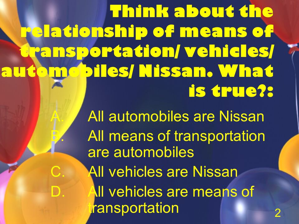 2 Think about the relationship of means of transportation/ vehicles/ automobiles/ Nissan.