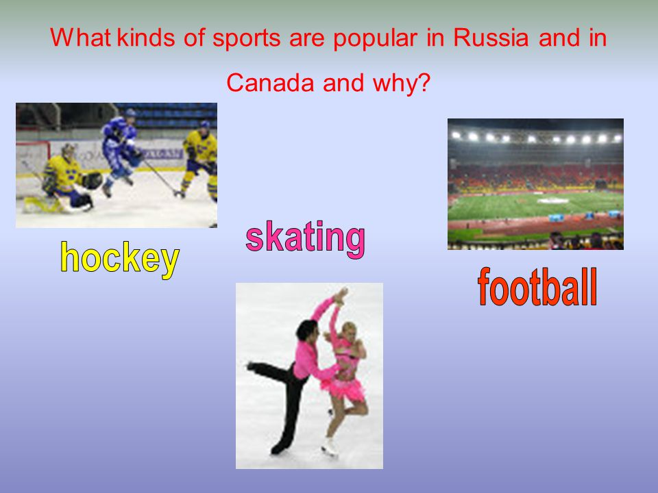What kinds of sports are popular in Russia and in Canada and why?