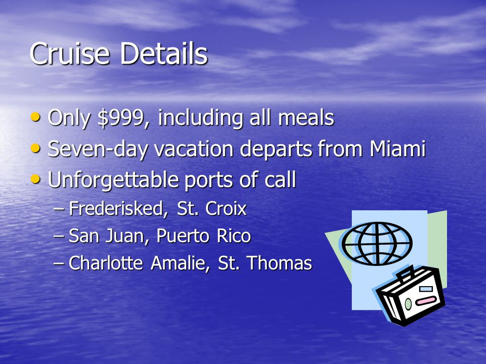 Cruise Details Only $999, including all meals Only $999, including all meals Seven-day vacation departs from Miami Seven-day vacation departs from Mia