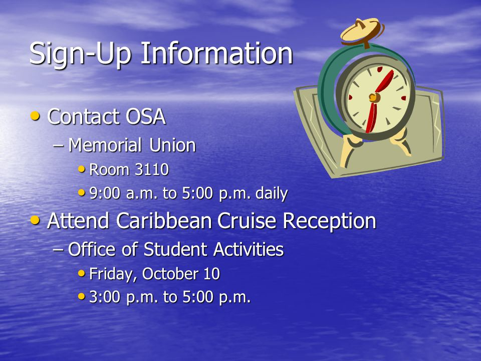 Sign-Up Information Contact OSA Contact OSA –Memorial Union Room 3110 Room 3110 9:00 a.m. to 5:00 p.m. daily 9:00 a.m. to 5:00 p.m. daily Attend Carib