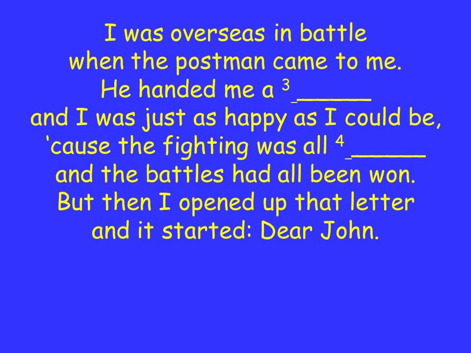 A Dear John Letter Dear John, oh, how I hate to 1 _____.