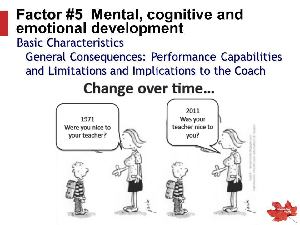 Basic Characteristics General Consequences: Performance Capabilities and Limitations and Implications to the Coach Factor #5 Factor #5 Mental, cogniti