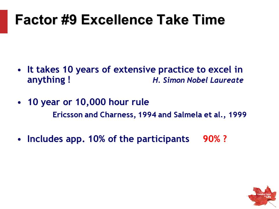 It takes 10 years of extensive practice to excel in anything .