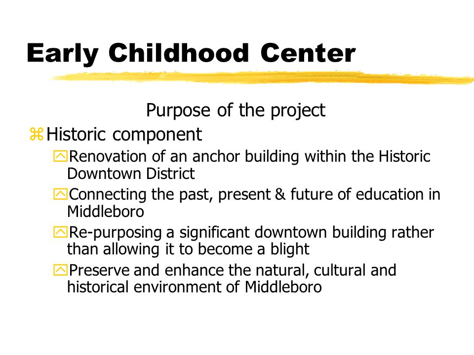 Early Childhood Center Purpose of the project zHistoric component yRenovation of an anchor building within the Historic Downtown District yConnecting