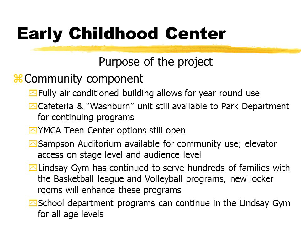 "Early Childhood Center Purpose of the project zCommunity component yFully air conditioned building allows for year round use yCafeteria & ""Washburn"" u"