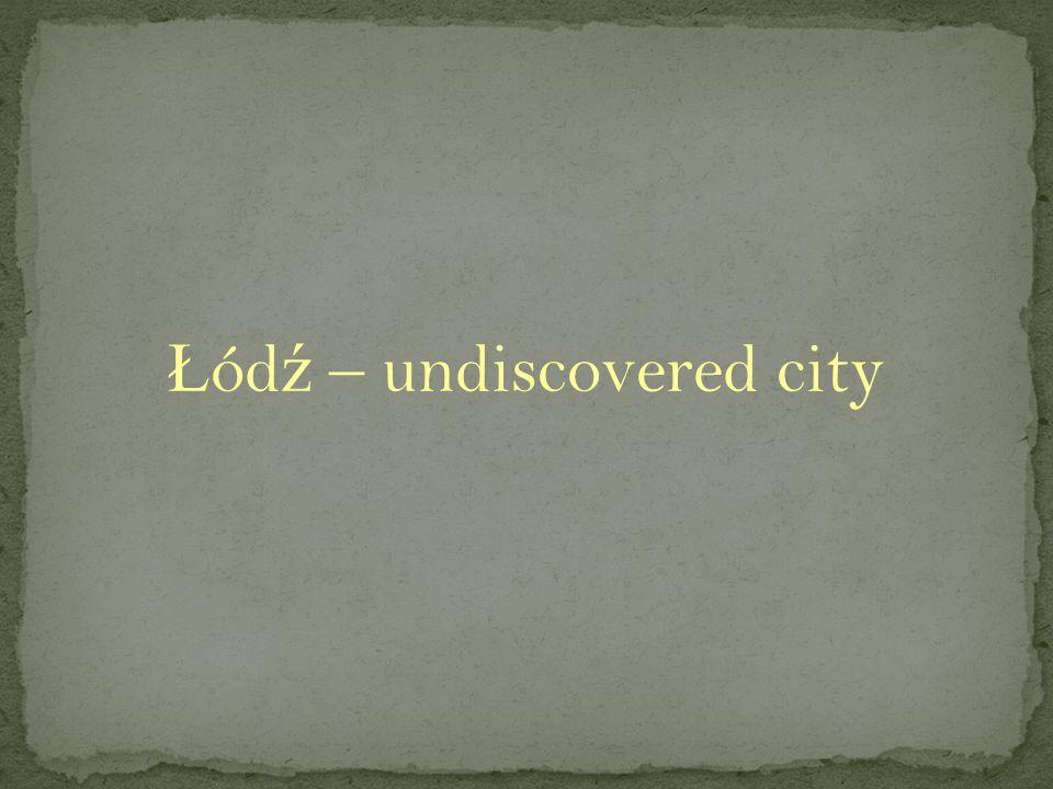 Ł ód ź – undiscovered city