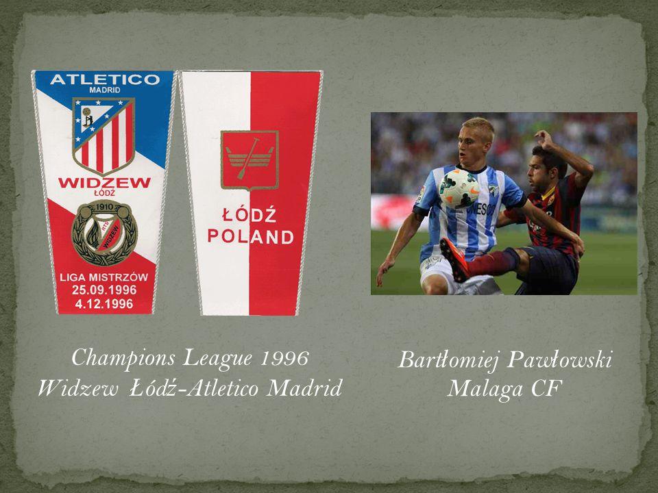 Champions League 1996 Widzew Ł ód ź -Atletico Madrid Bart ł omiej Paw ł owski Malaga CF